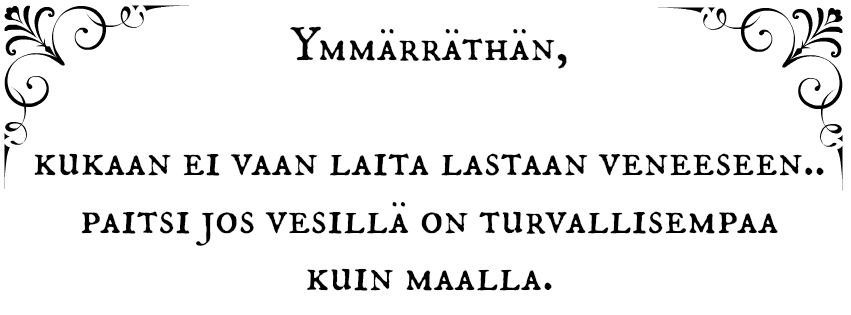 "Lainaus ja vapaus suomennos netissä kiertävästä kuvasta. ""You have to understand, that no-one puts their children in a boat, unless the water is safer than the land""."