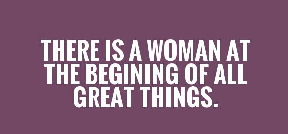 there-is-a-woman-at-the-begining-of-all-great-things-quote-1-1